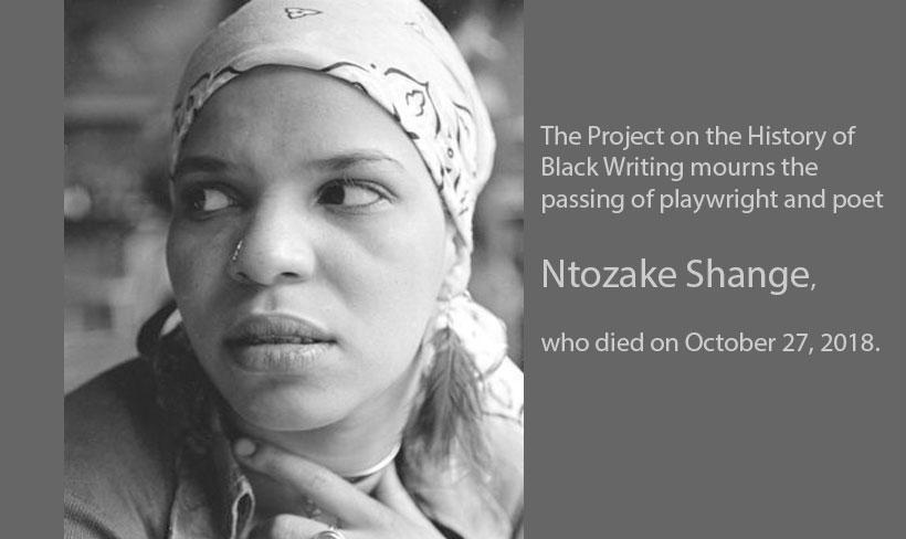 The Project on the History of Black Writing mourns the passing of playwright and poet Ntozake Shange